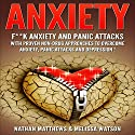 Anxiety: F--k Anxiety and Panic Attacks with Proven Non-Drug Approaches to Overcome Anxiety, Panic Attacks and Depression! Audiobook by Nathan Matthews, Melissa Watson Narrated by Gabriel S. Jaffe