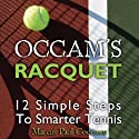 Occam's Racquet: 12 Simple Steps To Smarter Tennis (       UNABRIDGED) by Marcus Paul Cootsona Narrated by James Killavey