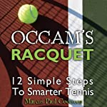 Occam's Racquet: 12 Simple Steps To Smarter Tennis | Marcus Paul Cootsona