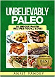 img - for Unbelievably Paleo: 50 Unique Paleo Recipes You'll Love! (Unravelling Paleo Series Book 2) book / textbook / text book
