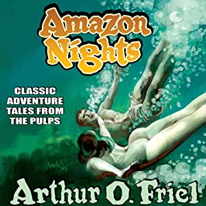 Amazon Nights: Classic Adventure Tales from the Pulps | [Arthur O. Friel]