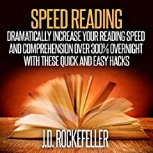 Speed Reading: Dramatically Increase Your Reading Speed and Comprehension over 300% Overnight with These Quick and Easy Hacks Audiobook by J.D. Rockefeller Narrated by Patrick Conn