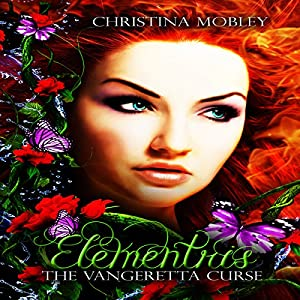 Elementris: The Vangeretta Curse, Book 1 | [Christina M. Mobley]