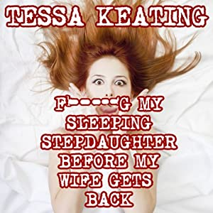 F--king My Sleeping Stepdaughter Before My Wife Gets Back: Taboo Sleep Sex Erotica | [Tessa Keating]