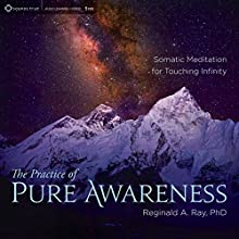 The Practice of Pure Awareness: Somatic Meditation for Touching Infinity  by Reginald A. Ray Narrated by Reginald A. Ray