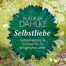 Selbstliebe Hörbuch von Ruediger Dahlke Gesprochen von: Ruediger Dahlke