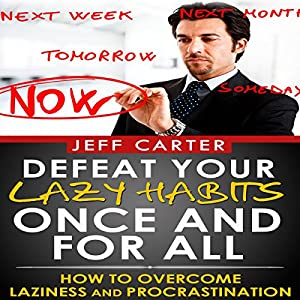 Defeat Your Lazy Habits Once and for All Audiobook