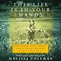 This Life Is in Your Hands: One Dream, Sixty Acres, and a Family Undone (       UNABRIDGED) by Melissa Coleman Narrated by Melissa Coleman