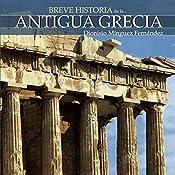 Breve historia de la Antigua Grecia | [Dionisio Mínguez Fernández]