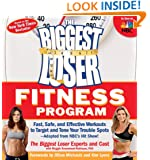 The Biggest Loser Fitness Program: Fast, Safe, and Effective Workouts to Target and Tone Your Trouble Spots-Adapted from NBC's Hit Show!