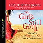 The Girl's Still Got It: Take a Walk with Ruth and the God Who Rocked Her World | Liz Curtis Higgs