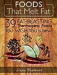 Foods That Melt Fat: 39 Fat-Blasting...