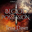 Blood Possession: Blood Curse Series, Book 3 (       UNABRIDGED) by Tessa Dawn Narrated by Eric G. Dove