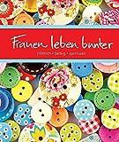Image de Frauen leben bunter: fröhlich, farbig, spirituell (Eschbacher Bücher)
