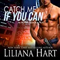 Catch Me if You Can: ALPHA Squadron, Book 1 (       UNABRIDGED) by Liliana Hart Narrated by Brian Nishii