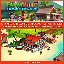 Farmville: Tropic Escape Game Cheats, Mods, Apk, Help Download Guide Unofficial Audiobook by  Hse Games Narrated by Trevor Clinger