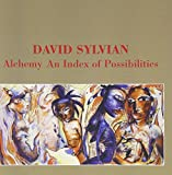 Alchemy: An Index of Possibilities by DAVID SYLVIAN (2013-08-02)