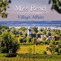 Village Affairs Audiobook by  Miss Read Narrated by June Barrie