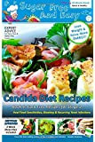 Sugar Free and Easy Candida Diet Recipes (Book 1): 20 Minute Meals to Heal Bloating & Yeast Infections (and to Lose Weight & Have More Energy!) -- ... (Candida Diet Self-Guided Healing Series)
