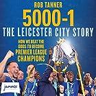 5000-1: The Leicester City Story Hörbuch von Rob Tanner Gesprochen von: Leighton Pugh