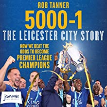 5000-1: The Leicester City Story Audiobook by Rob Tanner Narrated by Leighton Pugh