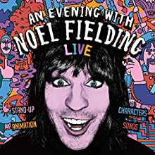 An Evening with Noel Fielding  by Noel Fielding Narrated by Noel Fielding