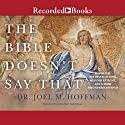 The Bible Doesn't Say That: 40 Biblical Mistranslations, Misconceptions, and Other Misunderstandings Audiobook by Joel M. Hoffman Narrated by Jonathan Todd Ross