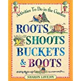 Roots, Shoots, Buckets & Boots: Gardening Together with Children ~ Sharon Lovejoy