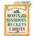 Roots, Shoots, Buckets and Boots: Gardening Together with Children