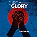 Dirty Glory: Go Where Your Best Prayers Take You Hörbuch von Pete Greig Gesprochen von: Pete Greig