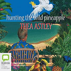 Hunting the Wild Pineapple | [Thea Astley]