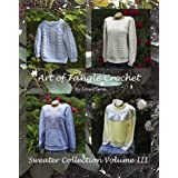 Art of Tangle Crochet: Sweater Collection Volume III
