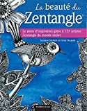 La beauté du Zentangle : Le plein d'inspiration grâce à 137 artistes Zentangle du monde entier