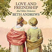 Love and Freindship and Other Delusions (       UNABRIDGED) by Beth Andrews Narrated by Karen Cass