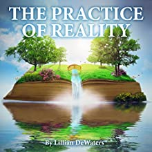 The Practice of Reality (       UNABRIDGED) by Lillian DeWaters Narrated by Michelle Murillo