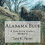 Alabama Blue: A Southern Gothic Memoir | Toni K. Pacini