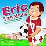 Childrens Book: Eric the Medic (A Fun Illustrated Childrens Picture eBook) (Perfect Bedtime Story for Ages 2-8) (Childrens Books Collection)