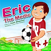 Children's Book: Eric the Medic (A Fun Illustrated Children's Picture eBook) (Perfect Bedtime Story for Ages 2-8) (Children's Books Collection)