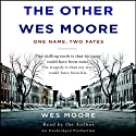 The Other Wes Moore: One Name, Two Fates (       UNABRIDGED) by Wes Moore, Tavis Smiley (afterword) Narrated by Wes Moore