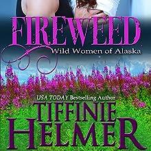 Fireweed (       UNABRIDGED) by Tiffinie Helmer Narrated by Angela Starling