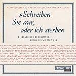 Schreiben Sie mir, oder ich sterbe: Liebesbriefe berühmter Frauen und Männer | Petra Müller,Rainer Wieland