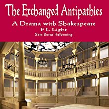 The Exchanged Antipathies: A Drama with Shakespeare (       UNABRIDGED) by F L Light Narrated by Sam Burns