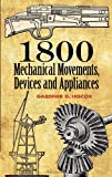 1800 Mechanical Movements, Devices and Appliances (Dover Science Books) - 0486457435