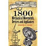 1800 Mechanical Movements, Devices and Appliances (Dover Science Books)by Gardner Dexter Hiscox