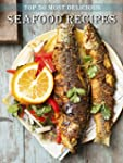 Top 50 Most Delicious Seafood Recipes...