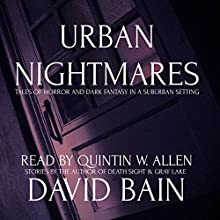 Urban Nightmares: Tales of Horror and Dark Fantasy in a Suburban Setting (       UNABRIDGED) by David Bain Narrated by Quintin W. Allen