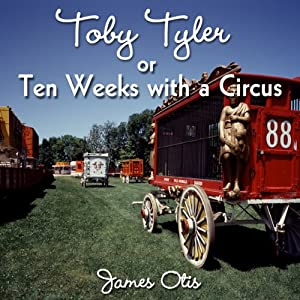 Toby Tyler or, Ten Weeks with a Circus | [James Otis Kaler]