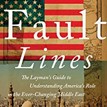 Fault Lines: The Layman's Guide to Understanding America's Role in the Ever-Changing Middle East (       UNABRIDGED) by Don Liebich Narrated by Jack Chekijian
