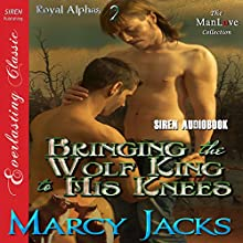 Bringing the Wolf King to His Knees: Royal Alphas, Book 2 (       UNABRIDGED) by Marcy Jacks Narrated by Darcy Stark
