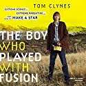 The Boy Who Played with Fusion: Extreme Science, Extreme Parenting, and How to Make a Star (       UNABRIDGED) by Tom Clynes Narrated by P. J. Ochlan